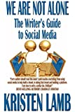 By Kristen Lamb We Are Not Alone: The Writer's Guide to Social Media [Paperback]