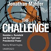 The Challenge: Hamdan v. Rumsfeld and the Fight over Presidential Power | [Jonathan Mahler]