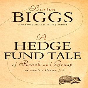 A Hedge Fund Tale of Reach and Grasp: What's a Heaven For | [Barton Biggs]