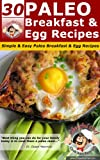 30 Paleo Breakfast And Egg Recipes - Simple & Easy Paleo Breakfast and Egg Recipes (Paleo Recipes)
