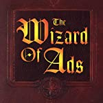 The Wizard of Ads: Turning Words into Magic and Dreamers into Millionaires | Roy H. Williams