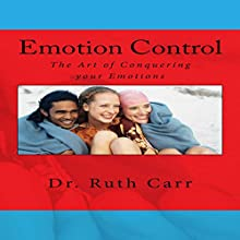 Emotion Control: How to Conquer Your Emotions and Bring Positivity into Your Life Audiobook by Dr. Ruth Carr Narrated by Erica M. Elliott