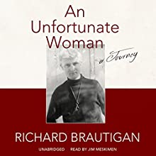 An Unfortunate Woman: A Journey Audiobook by Richard Brautigan Narrated by Jim Meskimen