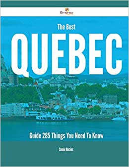 The Best Quebec Guide - 285 Things You Need To Know