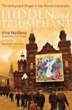img - for Irina Yazykova: Hidden and Triumphant : The Underground Struggle to Save Russian Iconography (Hardcover); 2010 Edition book / textbook / text book