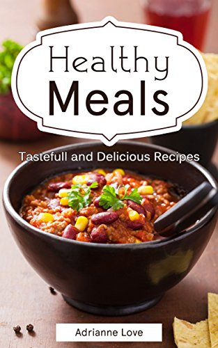 Healthy Meals: Healthy Recipes for Quick Cooking - Simple Weight Loss Recipe Book - from Seafood Recipes to Slow Cooking (Including Fish, Meat, Chicken, Salads, Desserts and Vegetarian Meals) by Adrianne Love