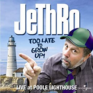 Jethro - Too Late to Grow Up Performance