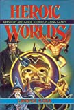 Heroic Worlds: A History and Guide to Role-Playing Games (0879756527) by Schick, Lawrence