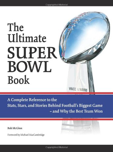 the-ultimate-superbowl-book-a-complete-reference-to-the-stats-stars-and-stories-behind-fotballs-bigg