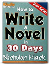 How To Write A Novel: How To Write A Book In 30 Days - Write An Amazon Kindle Best Seller In Less Than 1 Hour Per Day (how To Write A Book In Kindle)