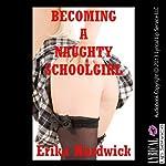 Becoming a Naughty Schoolgirl: An MFF Threesome Sex Erotica Story   Erika Hardwick