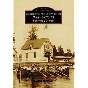 Lighthouses and Lifesaving on Washington's Outer Coast (Images of America: Washington)