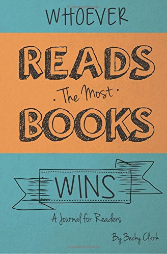 Whoever Reads the Most Books Wins: a journal for readers PDF