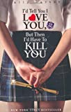 I'd Tell You I Love You, But Then I'd Have to Kill You (Gallagher Girls) by Carter, Ally paperback / softback Edition (2010) Ally Carter