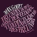 Freundin in der Hose der Feindin, Feindin in der Küche des Freunds Hörbuch von Max Goldt Gesprochen von: Max Goldt