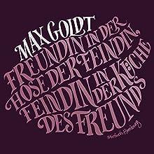 Freundin in der Hose der Feindin, Feindin in der Küche des Freunds (       ungekürzt) von Max Goldt Gesprochen von: Max Goldt