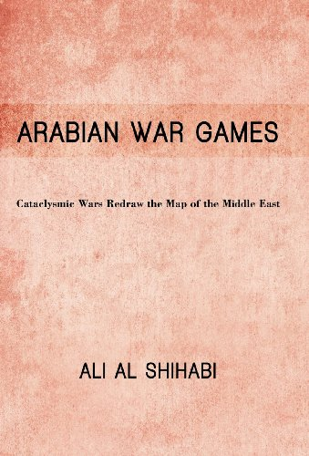 Arabian War Games: Cataclysmic Wars Redraw the Map of the Middle East
