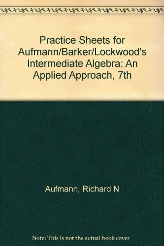 Practice Sheets for Aufmann/Barker/Lockwood's Intermediate Algebra: An Applied Approach, 7th