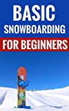 Basic Snowboarding For Beginners - Learn The Sport Of Snowboarding