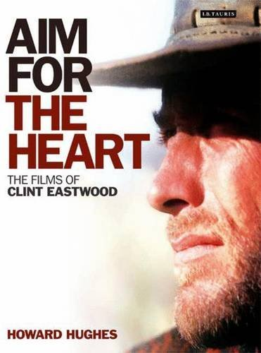 Aim for the Heart: The Films of Clint Eastwood by Howard Hughes (2009-09-01)