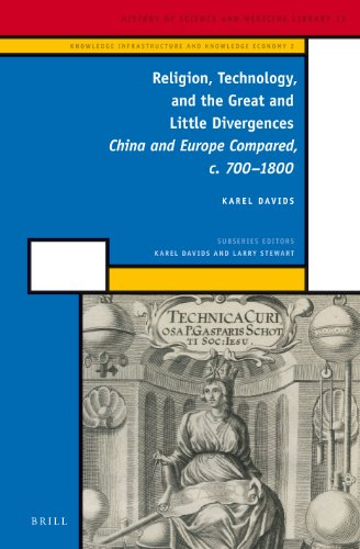 Religion, Technology, and the Great and Little Divergences: China and Europe Compared, c. 700-1800 (History of Science a
