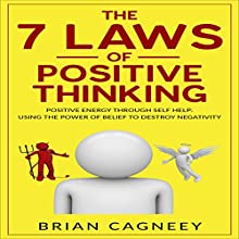 The 7 Laws of Positive Thinking: Positive Energy Through Self Help: Using the Power of Belief to Destroy Negativity Audiobook by Brian Cagneey Narrated by Toby Sheets