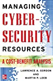 Managing Cybersecurity Resources: A Cost-Benefit Analysis (The Mcgraw-Hill Homeland Security Series)