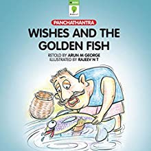 Wishes and the Golden Fish: Panchatantra (       UNABRIDGED) by Arun M. George Narrated by Ranjan Kamath