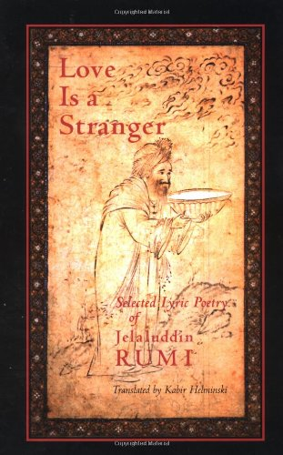 Love Is a Stranger: Selected Lyric Poetry of Jelaluddin Rumi