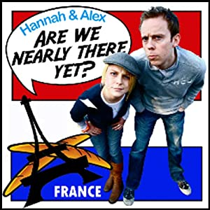 Are We Nearly There Yet?: France Audiobook