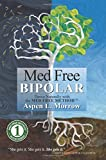 Med Free Bipolar: Thrive Naturally with the Med Free Method(TM) (Med Free Method Book Series) (Volume 1)