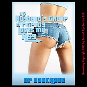 My Husband's Group of Friends Loves My Ass: A Wife Share Anal Group Sex Erotica Story | [DP Backhaus]