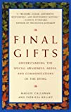 Final Gifts: Understanding the Special Awareness, Needs, and Communications of the Dying (0553378767) by Callanan, Maggie