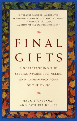 Final Gifts: Understanding the Special Awareness, Needs, and Communications of the Dying, Maggie Callanan, Patricia Kelley