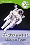 Astronaut: Living in Space (Dk Readers. Level 2)