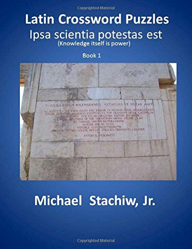 Latin Crossword Puzzles: Ipsa scientia potestas est: Volume 1