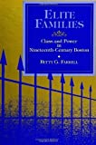 img - for Elite Families: Class and Power in Nineteenth-Century Boston (S U N Y Series in the Sociology of Work and Organizations) by Farrell, Betty G. (1993) Paperback book / textbook / text book