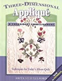 img - for Three-Dimensional Applique and Embroidery Embellishment: Techniques for Today's Album Quilt by Anita Shackelford (2003-06-01) book / textbook / text book