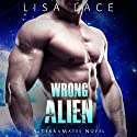 Wrong Alien: TerraMates, Book 6 Audiobook by Lisa Lace Narrated by Cassandra Myles, Noel Harrison