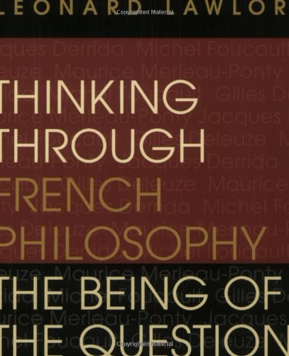 Thinking through French Philosophy: The Being of the Question (Studies in Continental Thought)