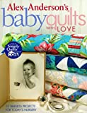 Alex Anderson's Baby Quilts with Love: 12 Timeless Projects for Today's Nursery (1571203214) by Anderson, Alex