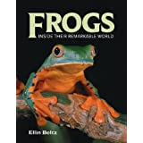 Frogs: Inside Their Remarkable World ~ Ellin Beltz