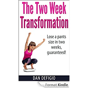 The Two Week Transformation: Lose a pants size in two weeks! Detox diet plan for quick weight loss and health (English Edition)
