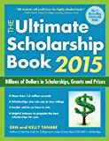Gen Tanabe The Ultimate Scholarship Book 2015: Billions of Dollars in Scholarships, Grants and Prizes