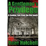 A Gentleman's Privilege : A Zombie Tale from the Old South