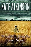 When Will There Be Good News?: A Novel (0316012831) by Atkinson, Kate