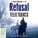 Refusal: A Dick Francis Novel Audiobook by Felix Francis Narrated by Martin Jarvis