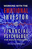 img - for Working with the Emotional Investor: Financial Psychology for Wealth Managers book / textbook / text book