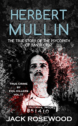 Herbert Mullin: The True Story Of The Psycopath Of Santa Cruz by Jack Rosewood ebook deal