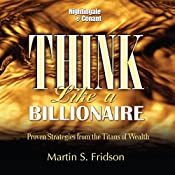 Think Like a Billionaire: Proven Strategies from the Titans of Wealth | Martin S. Fridson